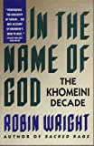 In the Name of God : The Khomeini Decade, Wright, Robin, 0671725114