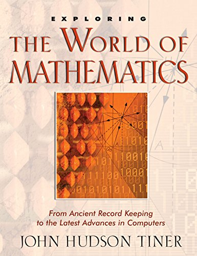 Exploring the World of Mathematics: From Ancient Record Keeping to the Latest Advances in Computers (The Exploring)