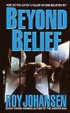 Beyond Belief, Roy Johansen, 0553582283