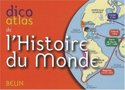 Dico atlas de l'histoire du monde Broché – 13 octobre 2009 Jean-Christophe Delmas Belin 2701149665 Atlas historiques