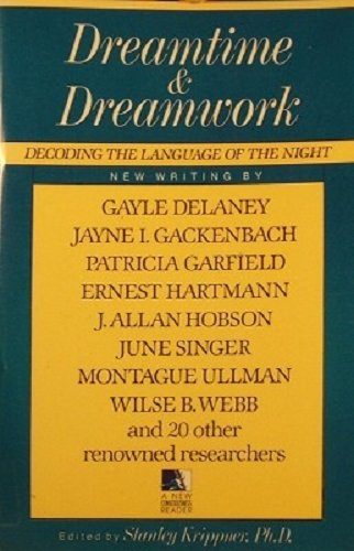 Dreamtime and Dreamwork : Decoding the Language of the Night (A New Consciousness Reader)