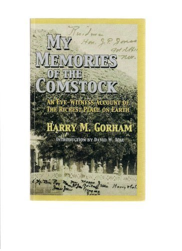 My Memories of the Comstock: An Eye-witness Account of the Richest Place on Earth