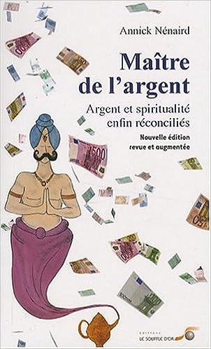 Livres gratuits en ligne Maître de l'argent : Argent et spiritualité enfin reconciliés epub pdf