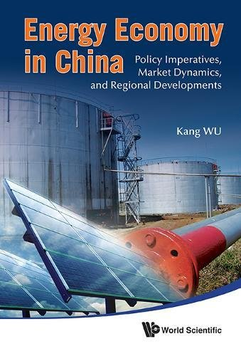 Read Online Energy Economy in China: Policy Imperatives, Market Dynamics, and Regional Developments PDF
