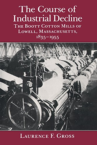 The Course of Industrial Decline: The Boott Cotton Mills of Lowell, Massachusetts, 1835-1955 (Johns Hopkins Studies in t