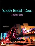 img - for South Beach Deco: Step by Step (Schiffer Books) by Iris Garnett Chase (2007-07-01) book / textbook / text book