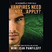 Vampires Need Not...Apply?: Accidentally Yours, Book 4 | Mimi Jean Pamfiloff