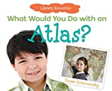 What Would You Do with an Atlas, Susan Kralovansky, 1617836060