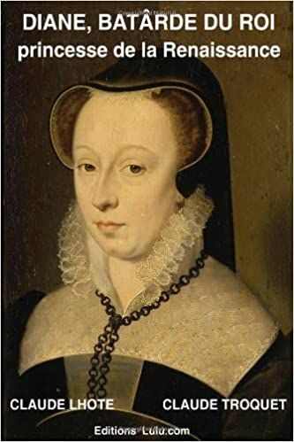 En ligne Diane, bâtarde du roi, princesse de la Renaissance epub pdf