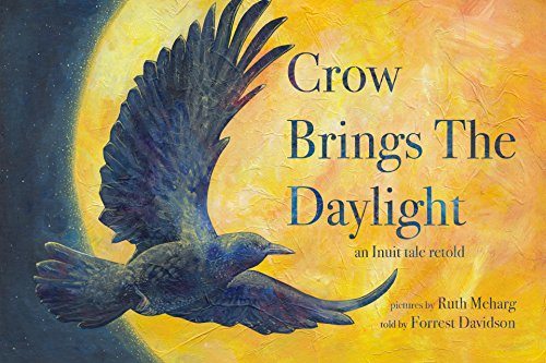 Crow Brings The Daylight: An Inuit Folktale