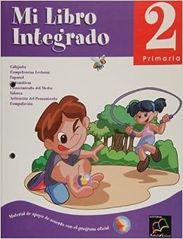 Mi libro Integrado 2. Caligrafia, competencias lectoras, espanol, matematicas, conocimiento del medio, valores, activacion del pensamiento y computacion ...
