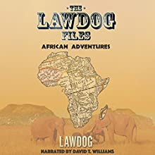 The LawDog Files: African Adventures Audiobook by D Lawdog Narrated by David T. Williams