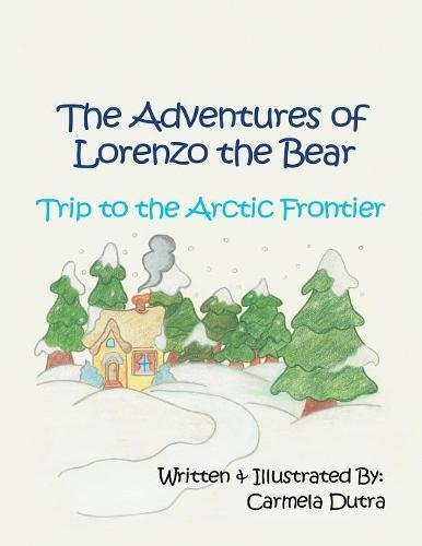 Trip to the Arctic Frontier: The Adventures of Lorenzo the Bear PDF