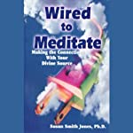Wired to Meditate: Making the Connection with Your Divine Source | Susan Smith Jones