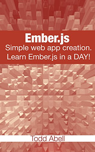 Ember.js: Simple web app creation. Learn Ember.js in a DAY! (Javascript Frameworks Book 2)