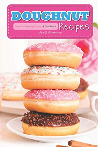 Doughnut Recipes: Learn 25 Amazing Recipes of (April Creamer)