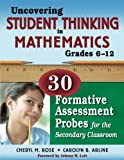 Uncovering Student Thinking in Mathematics, Grades 6-12: 30 Formative Assessment Probes for the Secondary Classroom