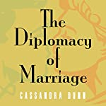 The Diplomacy of Marriage | Cassandra Dunn