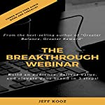 The Breakthrough Webinar: Build an Audience, Deliver Value, and Elevate Your Brand in 3 Steps! | Jeff Kooz