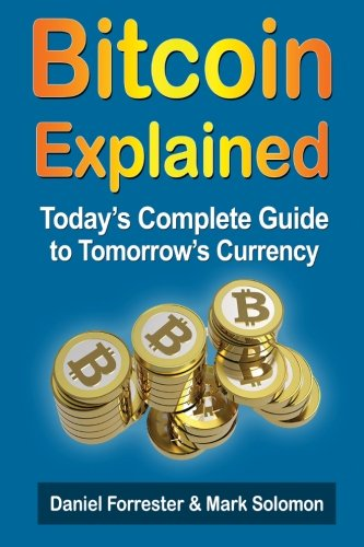 Bitcoin Exposed: Today's Complete Guide to Tomorrow's Currency by Daniel Forrester , Mark Solomon, Publisher : CreateSpace Independent Publishing Platform