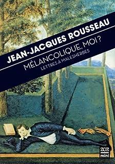 Mélancolique, moi ? : lettres à Malesherbes, Rousseau, Jean-Jacques