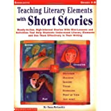 Teaching Literary Elements with Short Stories: Ready-to-Use, High-Interest Stories with Mini-Lessons and Activities That Help Students Understand Literary Elements and Use Them Effectively in Their Writing