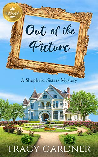 Out of the Picture: A Shepherd Sisters Mystery by [Gardner, Tracy]