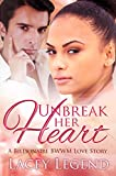 Unbreak Her Heart: A Billionaire BWWM Love Story