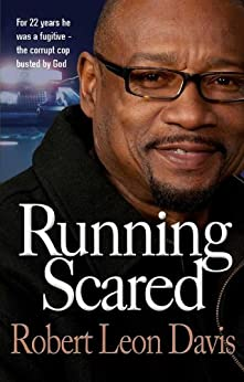 Running Scared: For 22 years he was a fugitive - the corrupt cop busted by God by [Davis, Robert Leon]