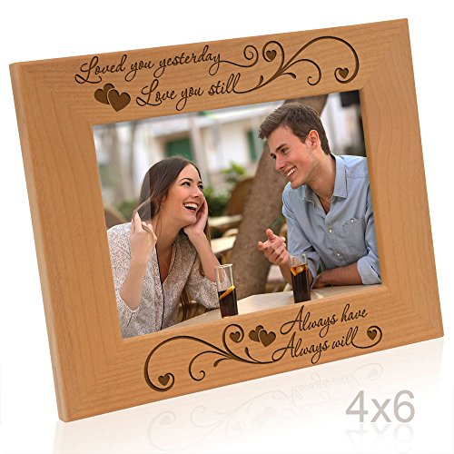 Kate Posh - Loved you yesterday, Love you still, Always have, Always will - Engraved Natural Wood Picture Frame - Wood 4 You