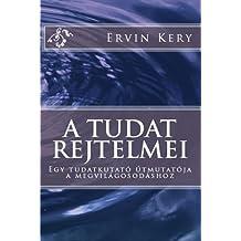 A tudat rejtelmei: Egy tudatkutató útmutatója a megvilágosodáshoz (Hungarian Edition)