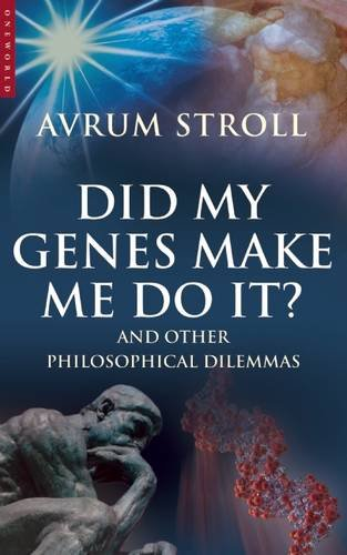 Did My Genes Make Me Do It: And Other Philosophical Dilemmas