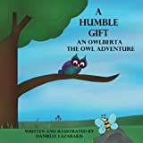 A Humble Gift: An Owlberta The Owl Adventure
