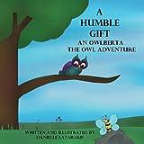 A Humble Gift: An Owlberta The Owl Adventure