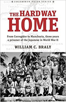 The Hard Way Home: From Corregidor to Manchuria, Three Years a Prisoner of the Japanese in World War II