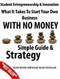 Student Entrepreneurship and Innovation- What It Takes To Start Your Own Business With No Money- Start Your Own Business Entrepreneur Simple Guide & Strategy