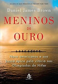 Meninos de ouro: Nove americanos e sua busca épica pela vitória nas Olimpíadas de Hitler por [Brown, Daniel James]