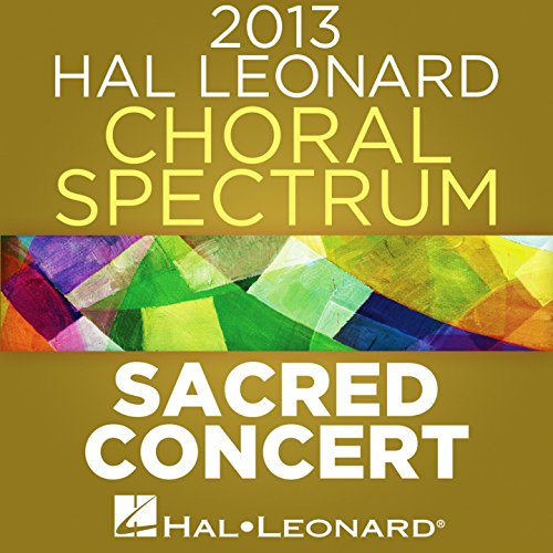 2013 Hal Leonard Choral Spectrum: Sacred Concert (Hal Leonard Choral Music)