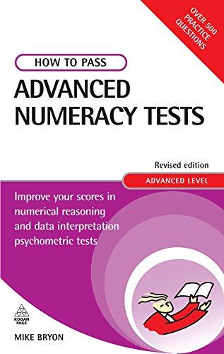 How to Pass Advanced Numeracy Tests: Improve Your Scores in Numerical Reasoning and Data Interpretation Psychometric Tes