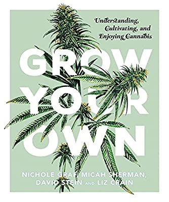 Grow Your Own: Understanding, Cultivating, and Enjoying Marijuana by Tin House Books