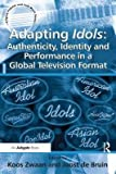 img - for Adapting Idols: Authenticity, Identity and Performance in a Global Television Format : Authenticity, Identity and Performance in a Global Television Format(Hardback) - 2012 Edition book / textbook / text book