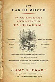 The Earth Moved: On the Remarkable Achievements of Earthworms by [Stewart, Amy]