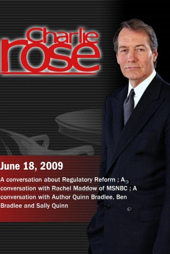 Charlie Rose   Regulatory Reform     Rachel Maddow   Quinn Bradlee  June 18  2009