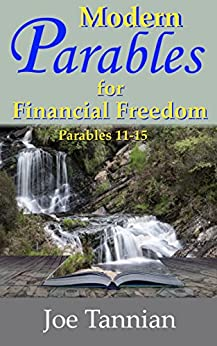 Modern Parables for Financial Freedom: Parables 11-15 by [Tannian, Joe]