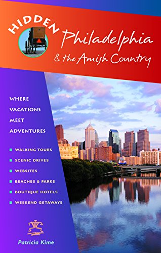 Hidden Philadelphia and the Amish Country: Including Lancaster, Brandywine, and Bucks County (Hidden Travel)