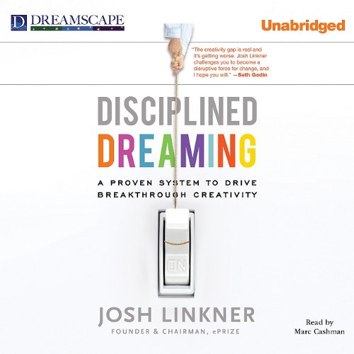 Disciplined Dreaming: A Proven System to Drive Breakthrough Creativity by Dreamscape Media