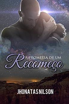 A Promessa de um Recomeço por [Nilson, Jhonatas]