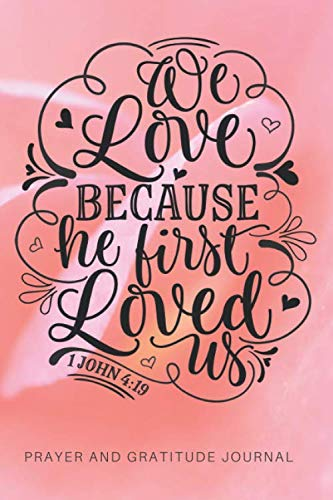 We Love because He First Loved Us 1 John 4:19: Daily Prayer and Gratitude Journal (Catholic Prayer For Protection Of Loved Ones)