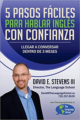 5 Pasos Fáciles Para Hablar Inglés Con Confianza: Llegar a conversar dentro de 3 meses: Amazon.es: David E Stevens III: Libros