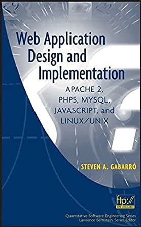 Web Application Design And Implementation Apache 2 Php5 Mysql Javascript And Linux Unix Quantitative Software Engineering Series Book 4 1 Gabarro Steven A Ebook Amazon Com